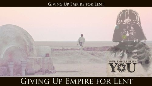 Giving up Empire for Lent